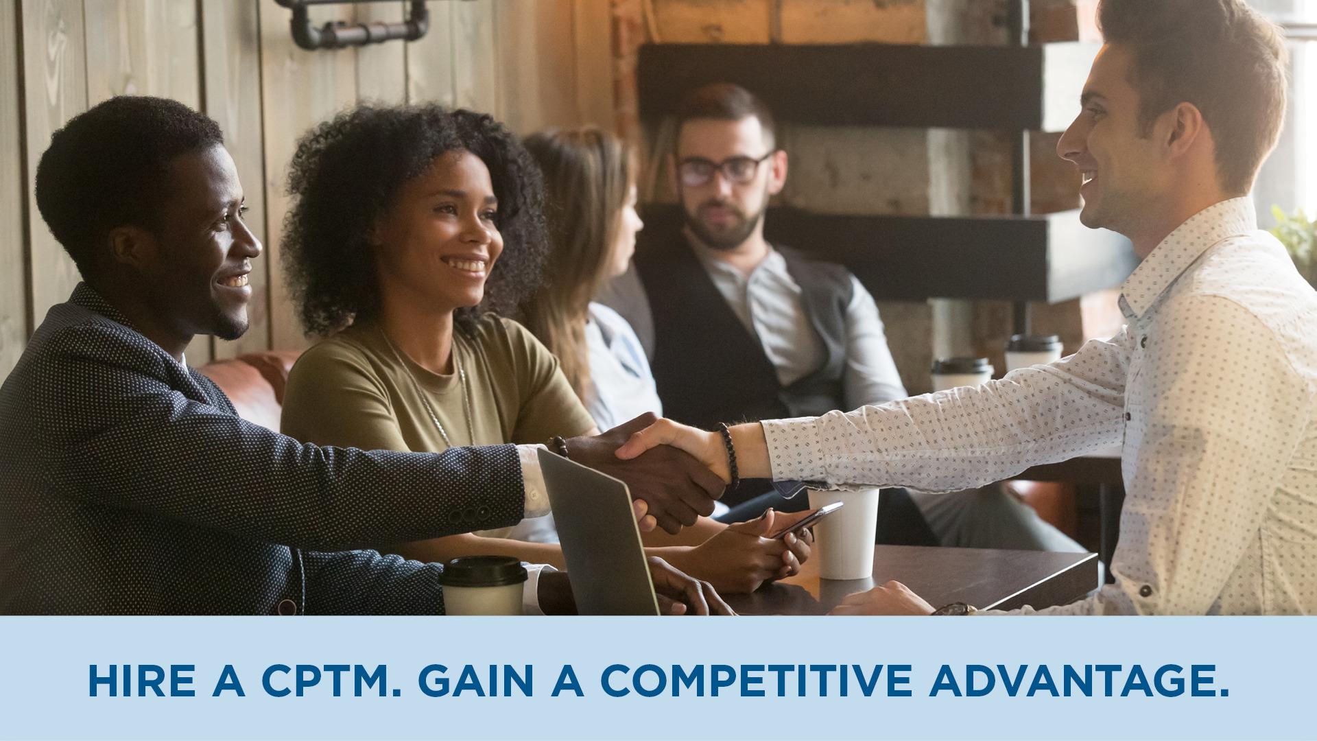 Hire a CPTM. Gain a Competitive Advantage.